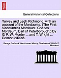 Turvey and Legh Richmond, with an Account of the Mordaunts. (the First Viscountess Mordaunt. Charles Mordaunt, Earl of Peterborough.) by G. F. W. Munb