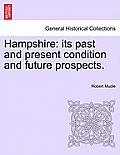 Hampshire: Its Past and Present Condition and Future Prospects. Vol. III