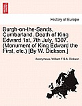 Burgh-On-The-Sands, Cumberland. Death of King Edward 1st, 7th July, 1307. (Monument of King Edward the First, Etc.) [By W. Dickson.]