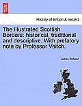 The Illustrated Scottish Borders: Historical, Traditional and Descriptive. with Prefatory Note by Professor Veitch.