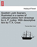 Scottish Loch Scenery. Illustrated in a Series of Coloured Plates from Drawings by A. F. Lydon. with Descriptive Text by T. A. Croal.