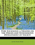 Pure Sociology; A Treatise on the Origin and Spontaneous Development of Society