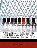 A Memorial Discourse on the Life and Services of Henry Simmons Frieze, LL. D