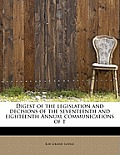 Digest of the Legislation and Decisions of the Seventeenth and Eighteenth Annual Communications of T