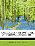 Catalogue: First Day's Sale. on Tuesday, March 8, 1881.