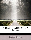 A Day in Autumn: A Poem