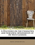 A Discourse on the Character and Scientific Attainments of de Witt Clinton