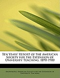 Ten Years' Report of the American Society for the Extension of University Teaching, 1890-1900