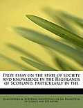 Prize Essay on the State of Society and Knowledge in the Highlands of Scotland, Particularly in the