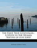 The First True Gentleman: A Study in the Human Nature of Our Lord