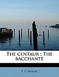 The Centaur; The Bacchante
