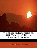 The Budget: Inscribed to the Man, Who Think Himself Minister