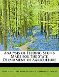 Analysis of Feeding Stuffs Made for the State Department of Agriculture