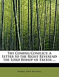 The Coming Conflict: A Letter to the Right Reverend the Lord Bishop of Exeter; ...