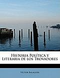Historia Pol Tica y Literaria de Los Trovadores