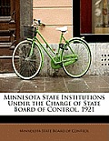 Minnesota State Institutions Under the Charge of State Board of Control, 1921