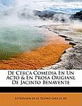 De Cerca Comedia En Un Acto & En Prosa Origianl De Jacinto Benavente