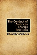 The Conduct of American Foreign Relations