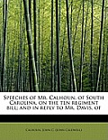 Speeches of Mr. Calhoun, of South Carolina, on the Ten Regiment Bill; And in Reply to Mr. Davis, of