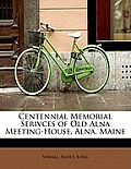 Centennial Memorial Serivces of Old Alna Meeting-House, Alna, Maine