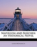 Napoleon and Bl Cher: An Historical Novel