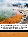 The Constitution, Canons, Etc. of the Protestant Episcopal Church in the State of New Jersey: ...