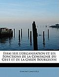 Essai Sur L'Organisation Et Les Fonctions de La Compagnie Du Guet Et de La Garde Bourgeoise