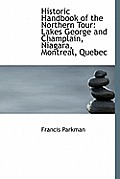 Historic Handbook of the Northern Tour: Lakes George and Champlain, Niagara, Montreal, Quebec