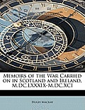 Memoirs of the War Carried on in Scotland and Ireland, M.DC.LXXXIX-M.DC.XCI