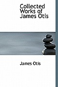 Collected Works of James Otis