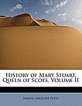 History of Mary Stuart, Queen of Scots, Volume II