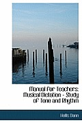 Manual for Teachers: Musical Dictation - Study of Tone and Rhythm