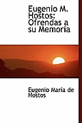 Eugenio M. Hostos: Ofrendas a Su Memoria