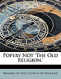 Popery Not 'The Old Religion.'