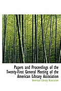 Papers and Proceedings of the Twenty-First General Meeting of the American Library Association