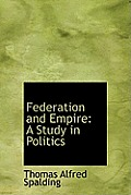 Federation and Empire: A Study in Politics