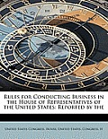 Rules for Conducting Business in the House of Representatives of the United States: Reported by the