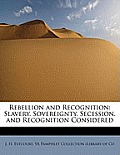 Rebellion and Recognition: Slavery, Sovereignty, Secession, and Recognition Considered