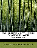 Constitution of the State of Arkansas with Amendments