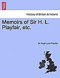 Memoirs of Sir H. L. Playfair, Etc.