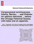 Congressional Reminiscences. Adams, Benton, ... and Webster. an Address Delivered ... Before the Chicago Historical Society, with Notes and an Appendi