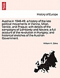 Austria in 1848-49: A History of the Late Political Movements in Vienna, Milan, Venice, and Prague; With Details of the Campaigns of Lomba