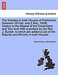 The Debates in Both Houses of Parliament [Between 26 Feb. and 2 May, 1828], Relative to the Repeal of the Corporation and Test Acts with a Preface by