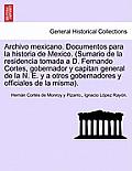 Archivo Mexicano. Documentos Para La Historia de Mexico. (Sumario de La Residencia Tomada A D. Fernando Cortes, Gobernador y Capitan General de La N.