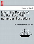 Life in the Forests of the Far East. with Numerous Illustrations. Vol. I