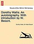 Dorothy Wallis. an Autobiography. with Introduction by W. Besant.
