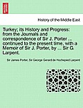 Turkey; Its History and Progress: From the Journals and Correspondence of Sir J. Porter ... Continued to the Present Time, with a Memoir of Sir J. Por