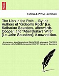 The Lion in the Path ... by the Authors of Gideon's Rock [I.E. Katharine Saunders, Afterwards Cooper] and Abel Drake's Wife [I.E. John Saunders]. a Ne