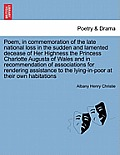 Poem, in Commemoration of the Late National Loss in the Sudden and Lamented Decease of Her Highness the Princess Charlotte Augusta of Wales and in Rec