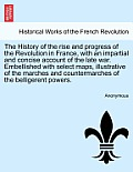 The History of the Rise and Progress of the Revolution in France, with an Impartial and Concise Account of the Late War. Embellished with Select Maps,